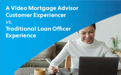 The Video Mortgage Advisor Customer Experience vs. Traditional Loan Officer Experience