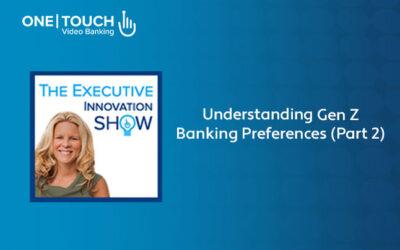 Understanding Gen Z Banking Preferences (Part 2)