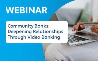 Community Banks: Deepening Relationships Through Video Banking